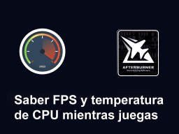 saber temperatura cpu y fps mientras juegas
