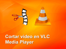 cortar vídeo vlc media player