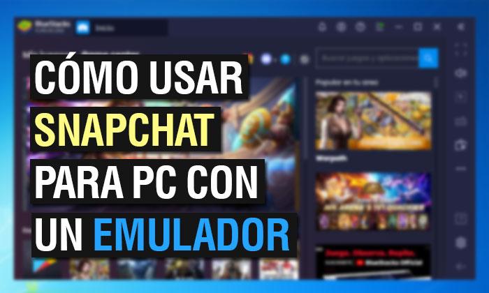 Cómo usar Snapchat para PC desde el Emulador