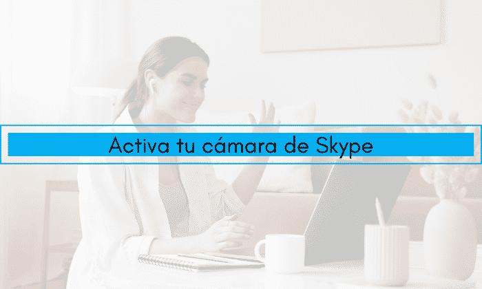 Activar la cámara en Skype