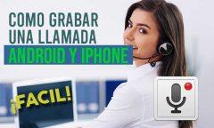 Cómo grabar una llamada en Android y iPhone